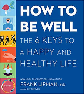 HOW TO BE WELL: THE 6 KEYS TO A HAPPY AND HEALTHY LIFE  by Frank Lipman, MD