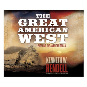 THE GREAT AMERICAN WEST: PURSUING THE AMERICAN DREAM  by Kenneth W. Rendell
