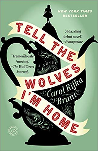 TELL THE WOLVES I'M HOME  by by Carol Rifka Brunt