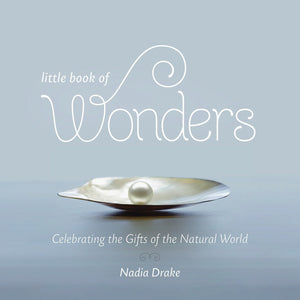 LITTTLE BOOK OF WONDERS CELEBRATING THE GIFTS OF THE NATURAL WORLD  by Nadia Drake