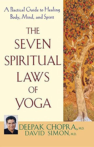 THE SEVEN SPIRITUAL LAWS OF YOGA: A PRACTICAL GUIDE TO HEALING BODY, MIND AND SPIRIT  by Deepak Chopra and David Simon