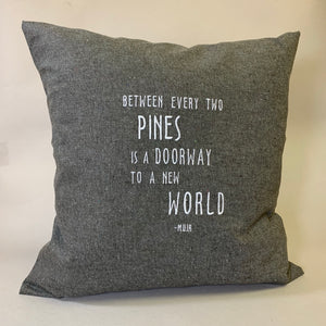 Muir Quote: Between Pines Pillow