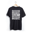 Good Music is Good Music - T-Shirt Limited Edition (All Sizes Restocked!)