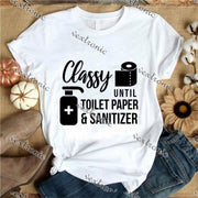 Unisex Short Sleeve Round-neck Loose Printed T-shirt- Classy Untill Toilet Paper And Sanitizer