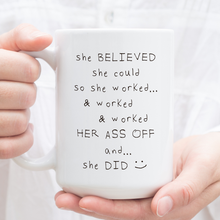 Load image into Gallery viewer, Funny Mug - She Believed She Could (work ass off version)