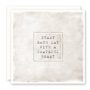 GRATITUDE GREETING CARD - Start Each Day With A Grateful Heart