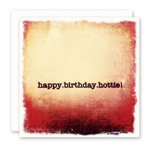 Happy Birthday Hottie Birthday Card for her or him