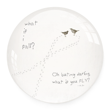 Load image into Gallery viewer, Paperweight - What If I Fall Oh My Darling What If You Fly