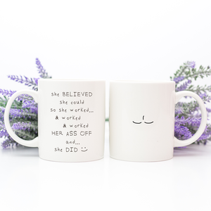 Mug - she believed she could worked her ass off