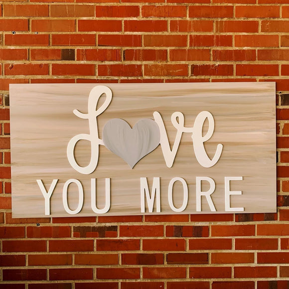 Love You More, Home Sign Choose your colors,  Customizable,  Home Decor