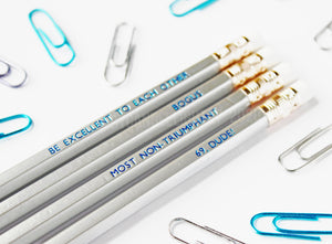 Most Excellent Quote Inspired Pencil Set