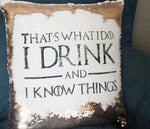 I Drink And I Know Things - Hidden Message Cushion - ByCandlelight27