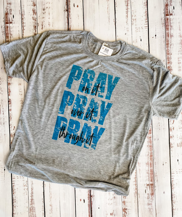 Pray on, over, through it T-shirt