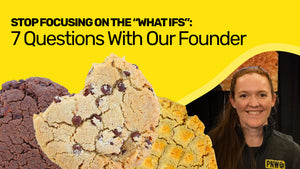 Stop Focusing on the What Ifs: 7 Questions with Our Founder - PNW Cookie Co.