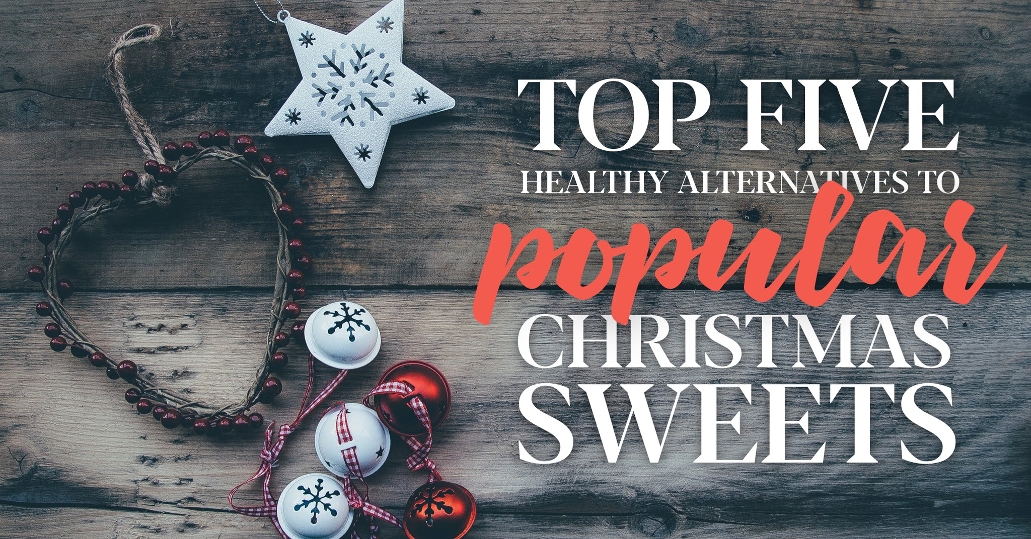 Top 5 Healthy Alternatives to Popular Christmas Sweets