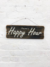 "Load image into Gallery viewer, ""Every Hour is Happy Hour"" Sign"