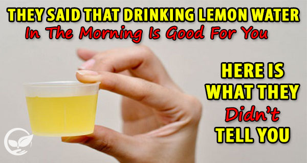 They Said That Drinking Lemon Water In The Morning Is Good