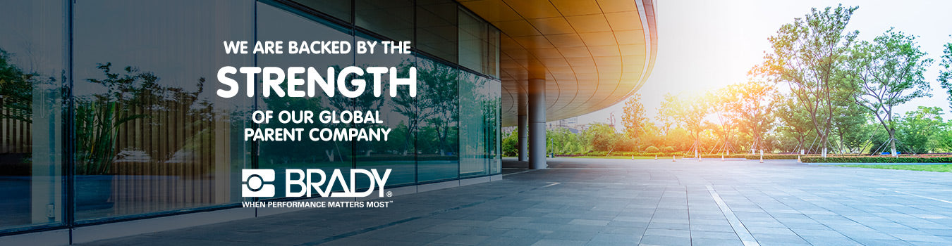 We are backed by the strength of our global parent company - Brady