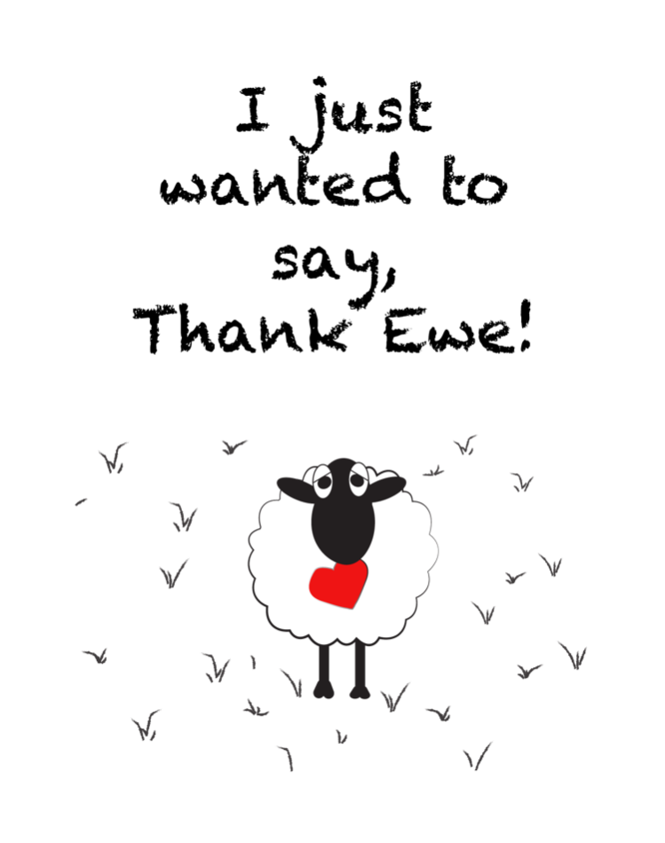 I just wanted to say, Thank Ewe!