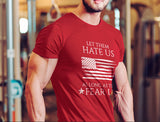 """Let Them Hate Us As Long As They Fear Us"" T-Shirt"