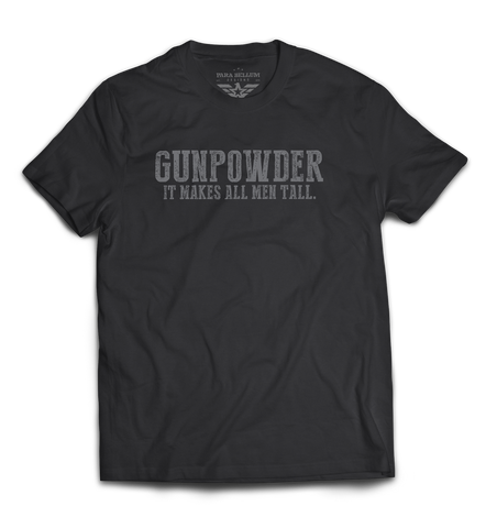 """Gunpowder. It Makes All Men Tall"" T-Shirt"