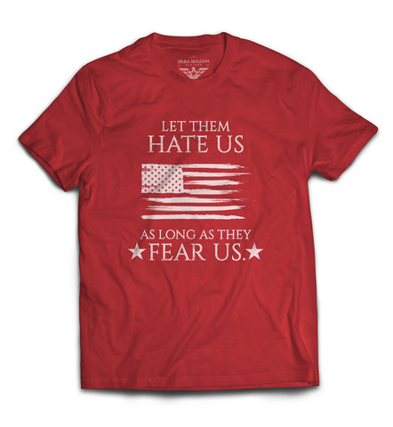 Let Them Hate Us As Long As They Fear Us T-Shirt