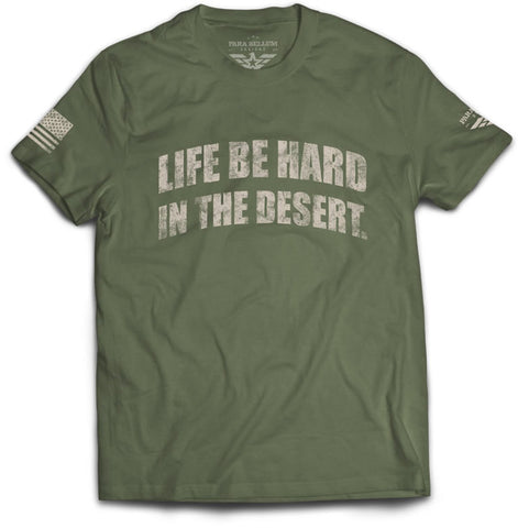 """Life Be Hard in the Desert"" T-Shirt"