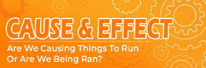 Cause and Effect - Are We Causing Things To Run Or Are We Being Ran?