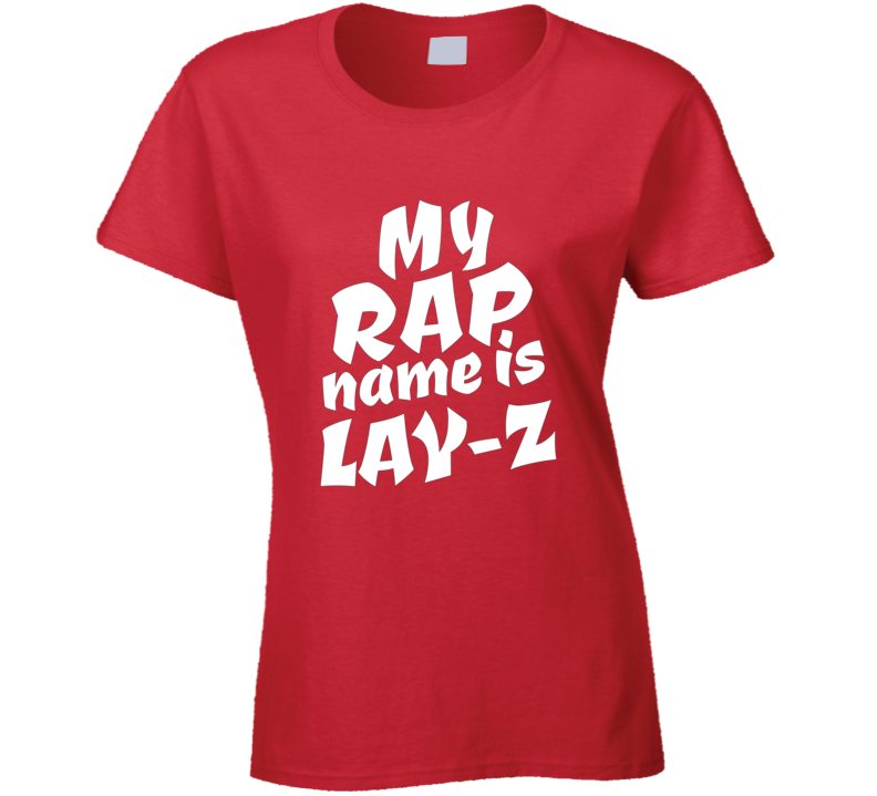 My Rap Name Is Lay-z Ladies T-Shirt