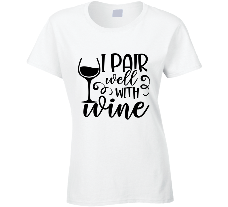 I Pair Well With Wine Ladies T-Shirt