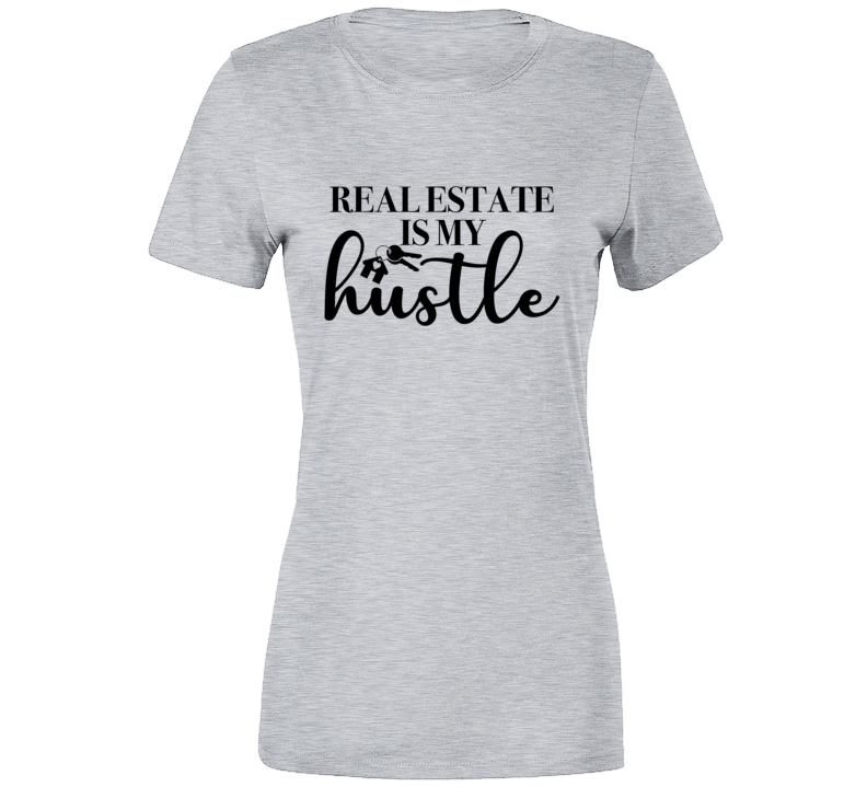 Real Estate Is My Hustle Ladies T-Shirt - Heather