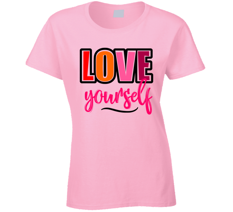 Love Yourself Ladies T-Shirt