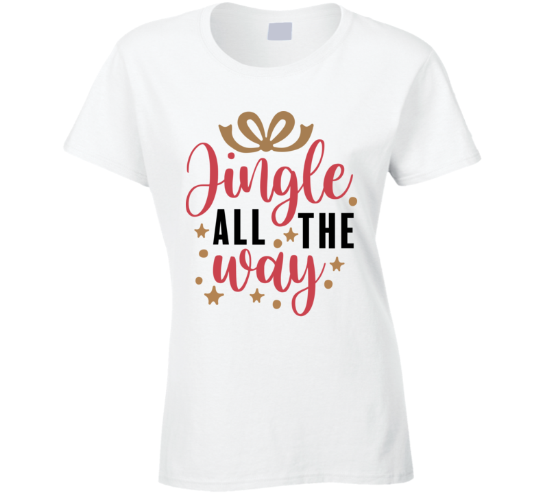 Jingle All The Way Ladies T-Shirt