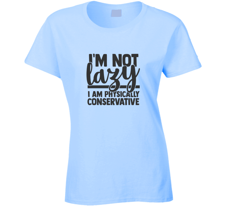 I'm Not Lazy Ladies T-Shirt