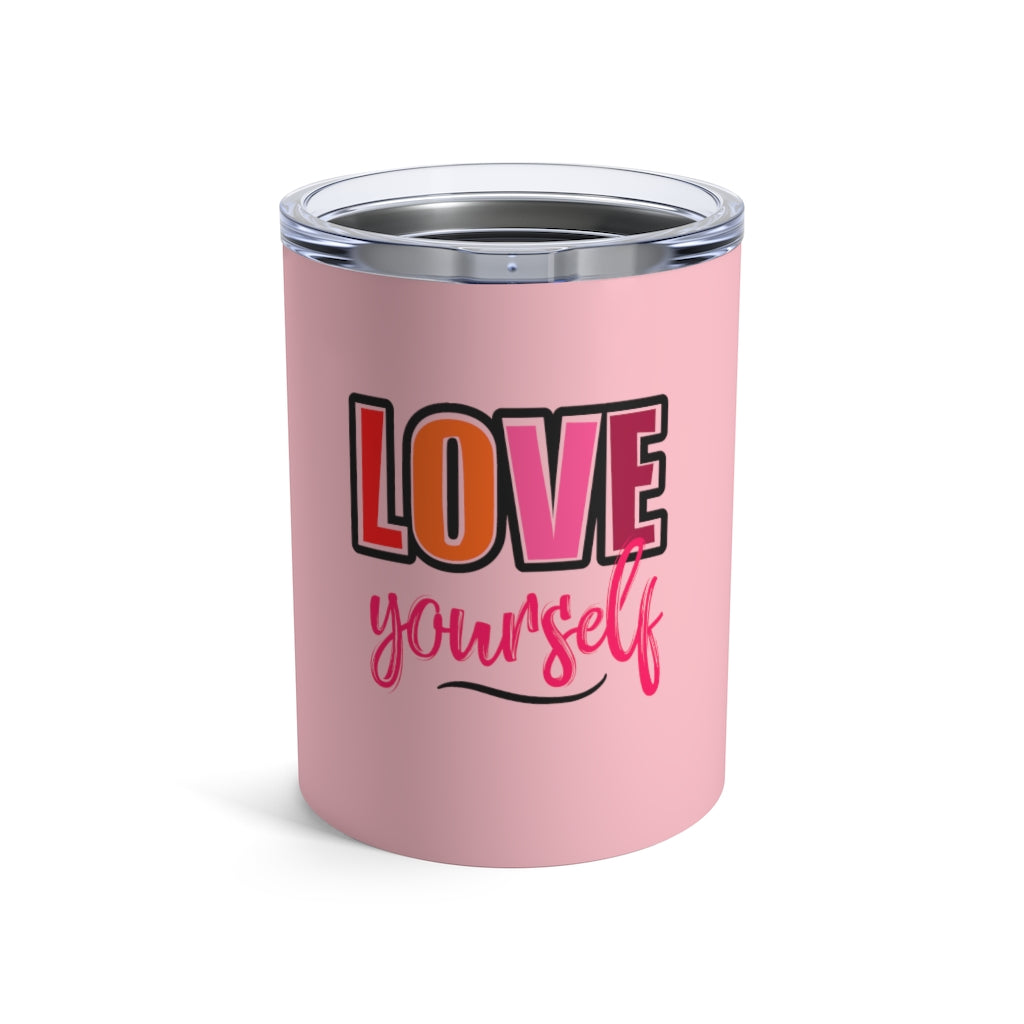 Love Yourself Tumbler 10 oz.