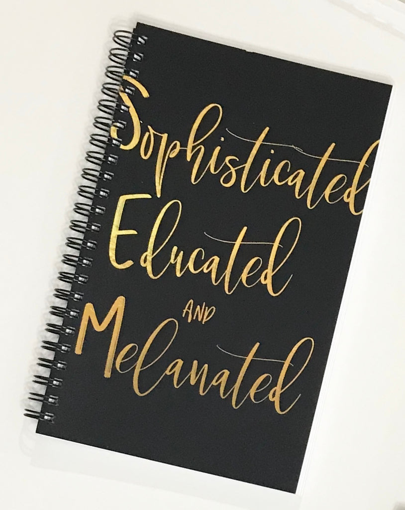 Sophsticated Educated and Melanated Notebook