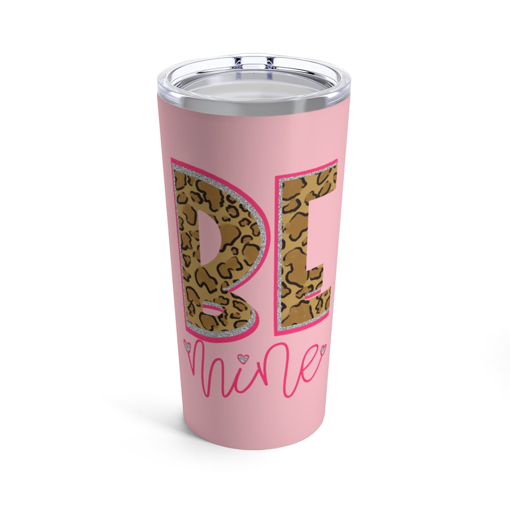 Be Mine Tumbler 20 oz.