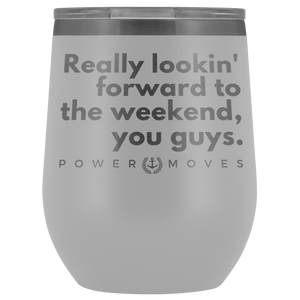 Weekend Wine or Other Booze Tumbler (Mother's Day Exclusive)