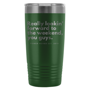 Weekend or Pretty Much Anytime 20oz Tumbler