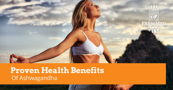 Proven Health Benefits Of Ashwagandha