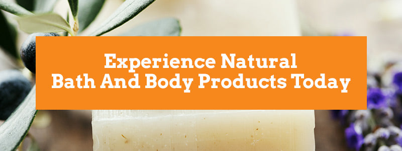 Experience Natural Bath And Body Products Today