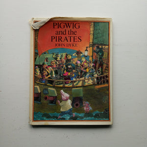Pigwig and the Pirates by John Dyke