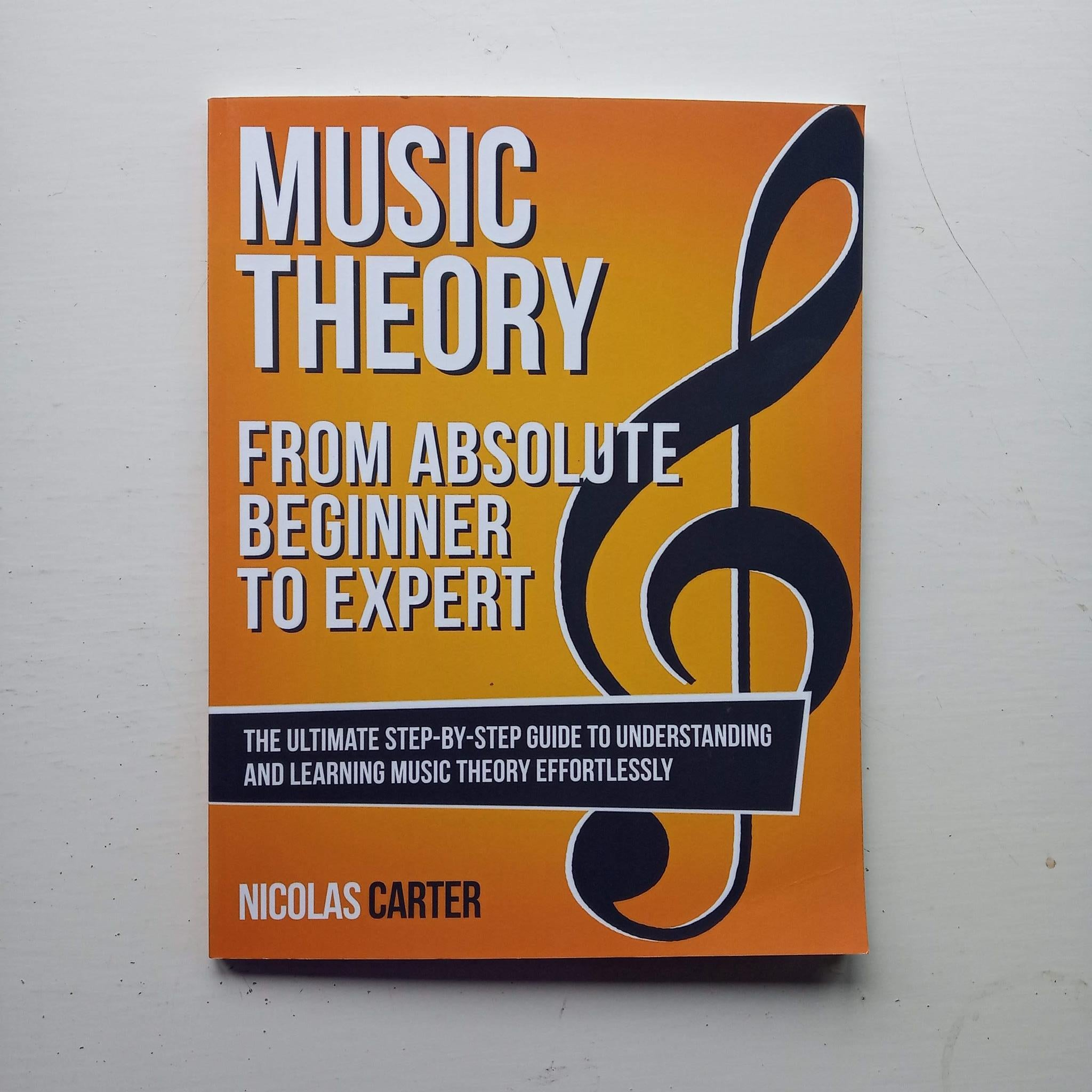 Music Theory from Absolute Beginner to Expert by Nicolas Carter