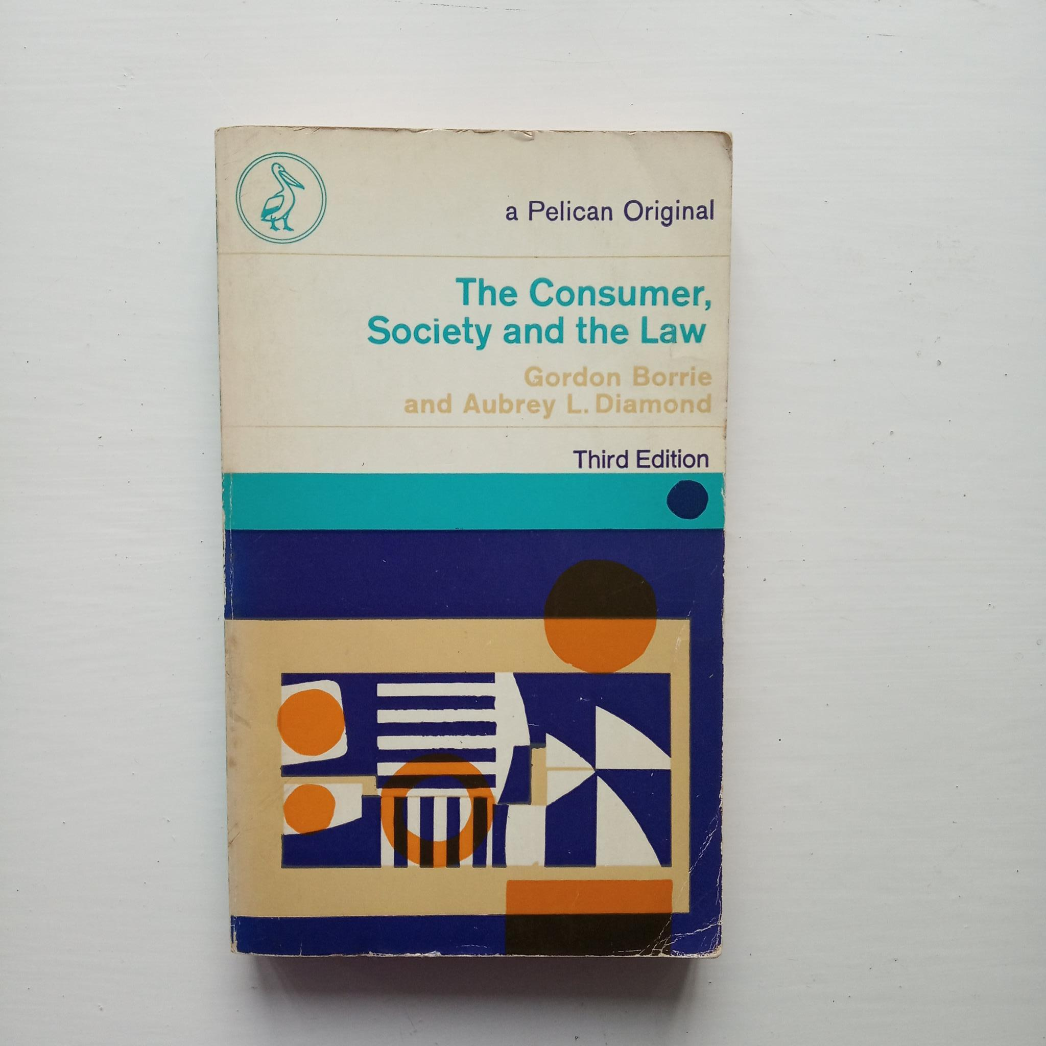 The Consumer, Society and the Law by Gordon Borrie and Aubrey L. Diamond