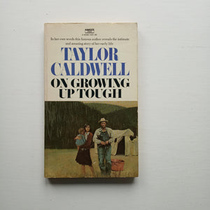 On Growing up Tough by Taylor Caldwell