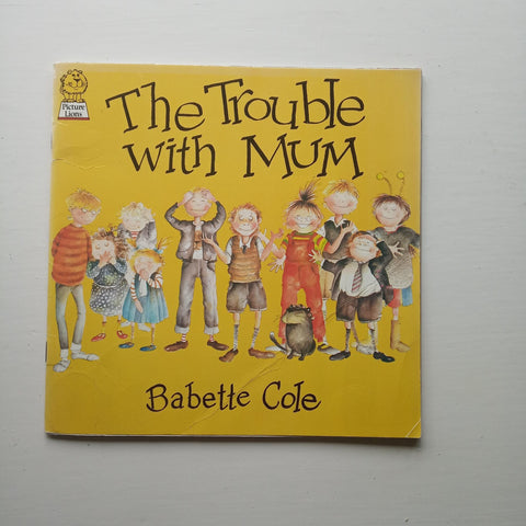 The Trouble with Mum by Babette Cole