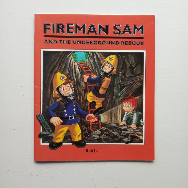 Fireman Sam and the Underground Rescue by Rob Lee