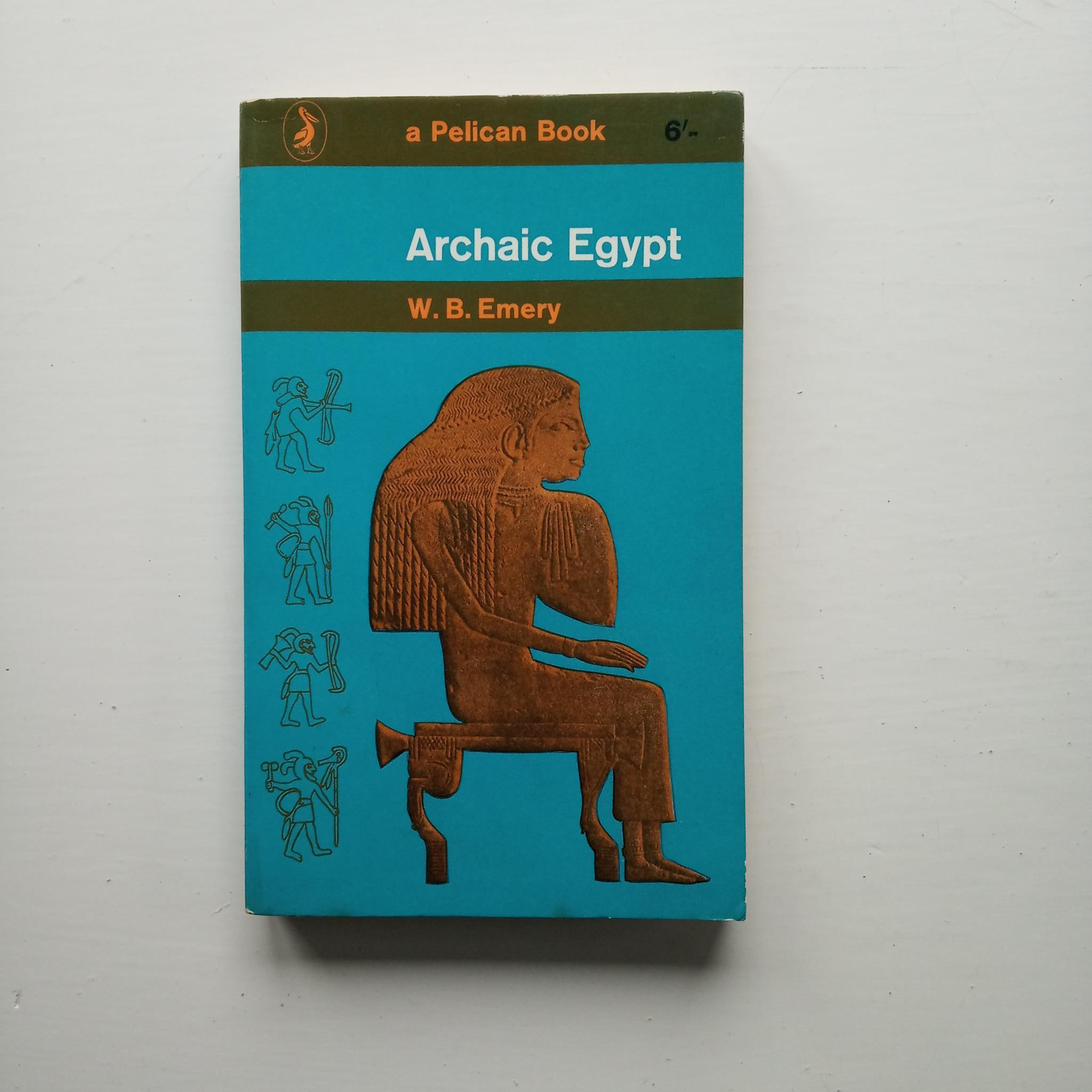 Archaic Egypt by W. B. Emery