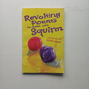 Revolting Poems to Make you Squirm by Susie Gibbs (ed)