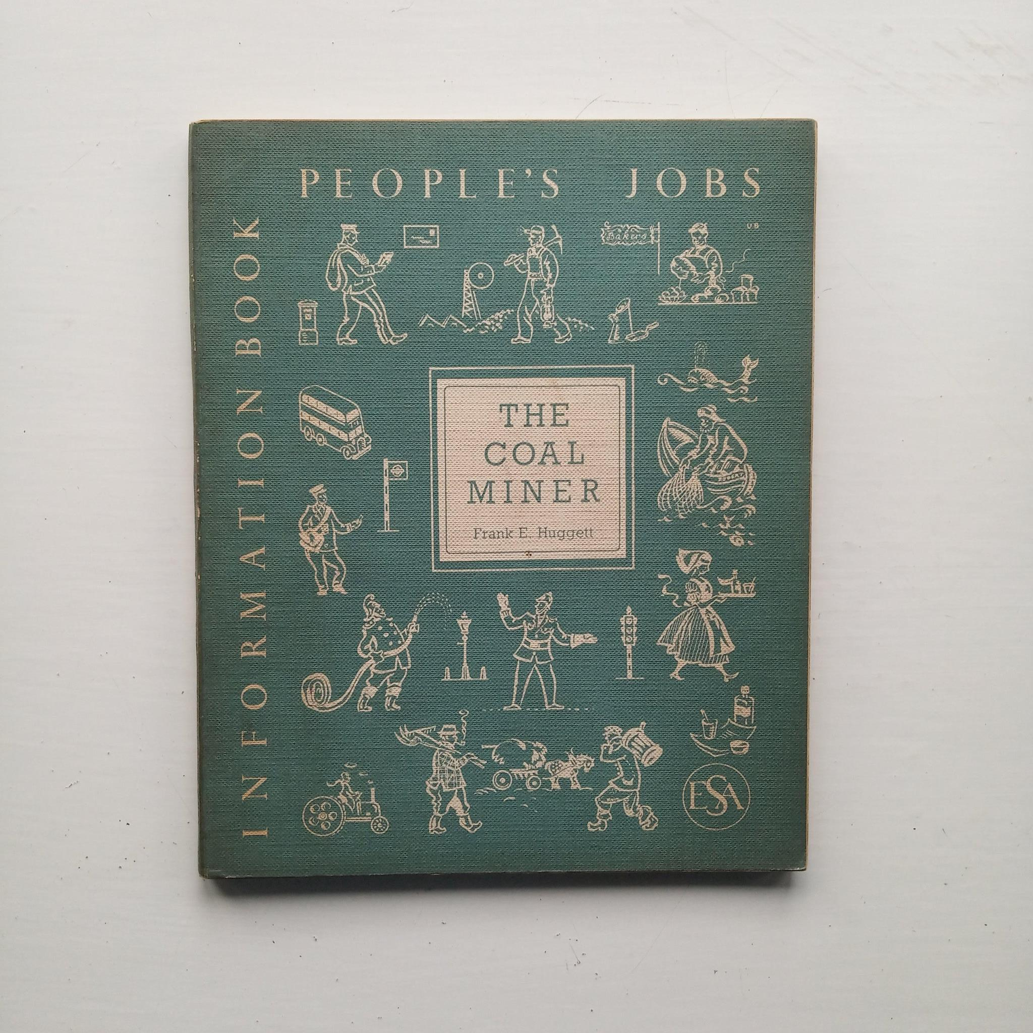 People's Jobs - The Coal Miner by Frank E. Huggett